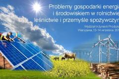 """Konferencja Naukowa """"Problemy gospodarki energią i środowiskiem w rolnictwie, leśnictwie i przemyśle spożywczym"""" - WIP 2016"""