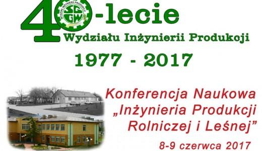 """Zaproszenie na Jubileusz i Konferencję Naukową """"Inżynieria Produkcji Rolniczej i Leśnej"""""""