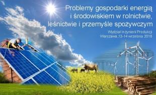 """Zaproszenie na Konferencję """"Problemy gospodarki energią  i środowiskiem  w  rolnictwie, leśnictwie  i przemyśle spożywczym"""""""