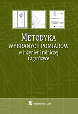 Metodyka wybranych pomiarów w inżynierii rolniczej i agrofizyce